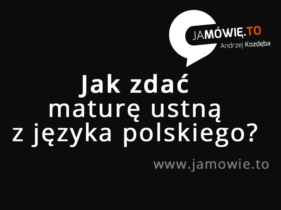 Jak zdać maturę ustną zjęzyka polskiego? [VIDEO]